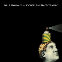 SKILL 7 STAMINA 12 & SOCRATES THAT PRACTICES MUSIC – SPLIT 12″